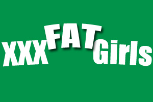 XXX Fat Girls